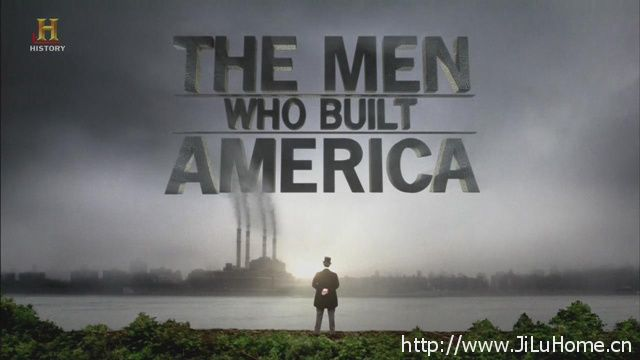 《造就美国的人 The Men Who Built America》