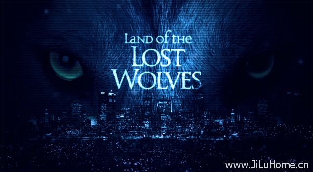 《狼群失落之地 Land Of The Lost Wolves》