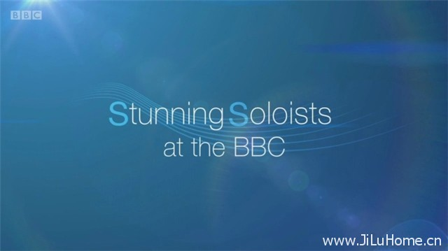 《华彩独奏 Stunning Soloists at the BBC (2017)》