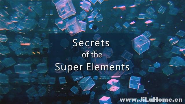 《超级元素的秘密 Secrets of the Super Elements (2017)》
