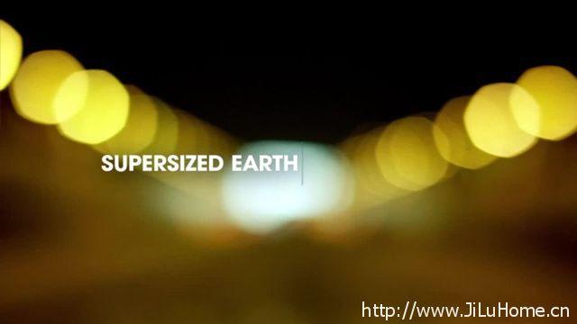 《地球巨物 Supersized Earth》