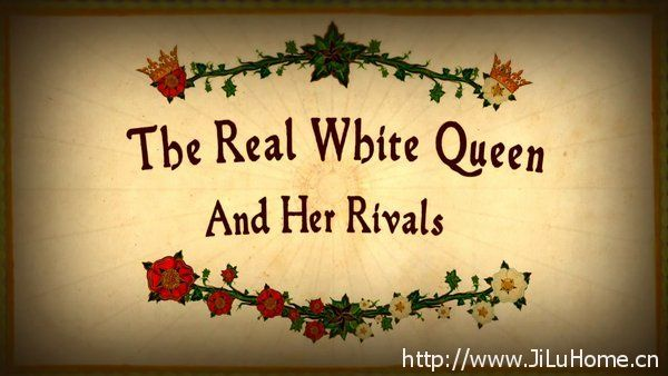 《玫瑰战争/白王后和她的对手们的真实故事 The Real White Queen And Her Rivals》