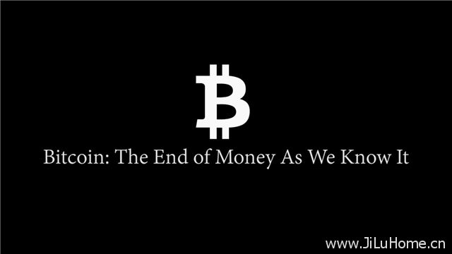 《比特币-金钱之殇 Bitcoin The End of Money》