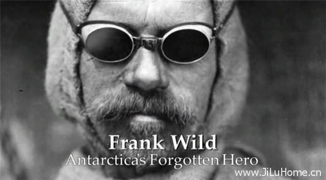 《弗兰克·怀尔德: 被遗忘的南极探险英雄 Frank Wild: Antarctica's Forgotten Hero》